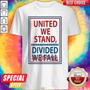 Official United We Stand Divided We Fall Not Shirt