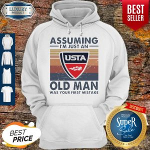 Official USTA Assuming I'm Just An Old Man Was Your First Mistake Vintage Hoodie
