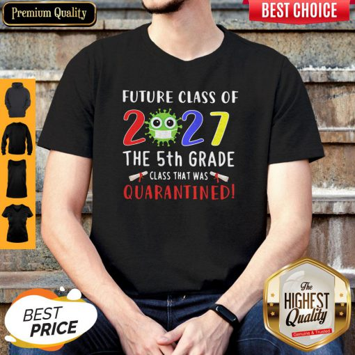 Original Future Class Of 2027 Covid-19 The 5th Grade Class That Was Quarantined Shirt