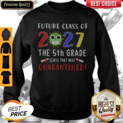 Original Future Class Of 2027 Covid-19 The 5th Grade Class That Was Quarantined Sweatshirt