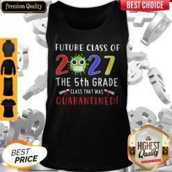 Original Future Class Of 2027 Covid-19 The 5th Grade Class That Was Quarantined Tank Top