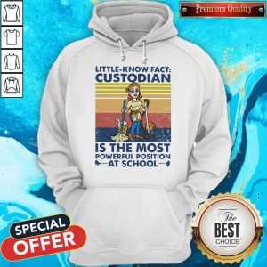 Original Little Known Fact Custodian Is The Most Powerful Position At School Vintage Hoodie