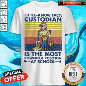Original Little Known Fact Custodian Is The Most Powerful Position At School Vintage Shirt