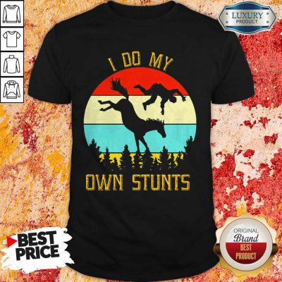 Perfect Horse Equestrian I Do My Own Stunts Vintage Shirt