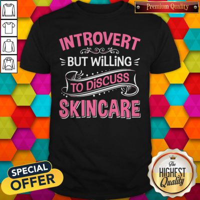 Perfect Introvert But Willing To Discuss Skincare Pink Shirt
