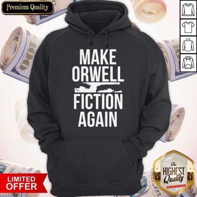Perfect Make Orwell Fiction Again Hoodie