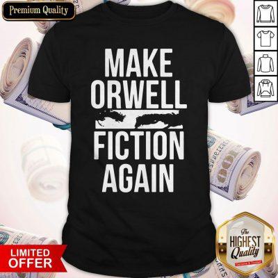 Perfect Make Orwell Fiction Again Shirt