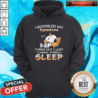 Perfect Snoopy I Googled My Symptoms Turn Out I Just Need More Sleep Hoodie