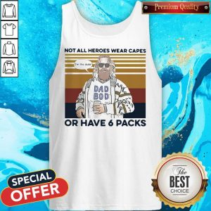 Perfect Vintage Not All Heroes Wear Capes Or Have 6 Packs Tank Top