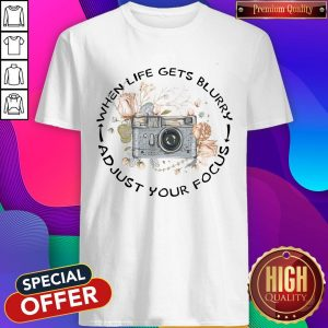 Perfect When Life Gets Blurry Adjust Your Focus Shirt