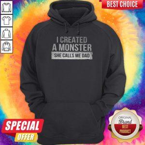 Premium I Created A Monster She Call Me Dad Hoodie