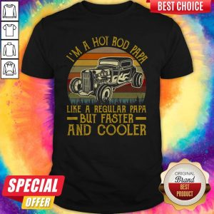 Premium I'm A Hot Rod Papa Like A Regular Papa But Faster And Cooler Vintage Shirt