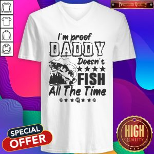 Premium I'm Proof Daddy Doesn't Fish All The Time V-neck