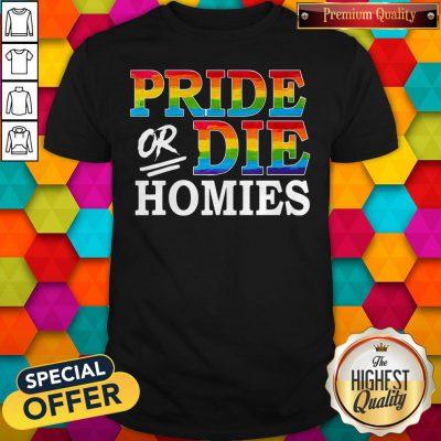 Premium LGBT Pride Or Die Homies Shirt