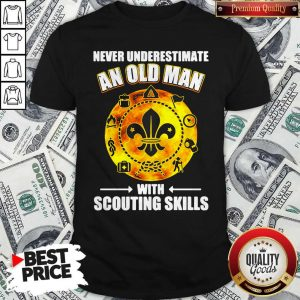 Premium Never Underestimate An Old Man With Scouting Skills Shirt