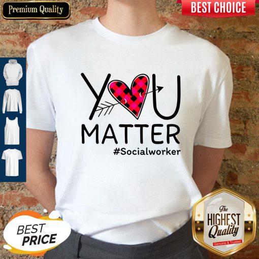 Premium Social Worker You Matter Shirt
