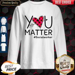 Premium Social Worker You Matter Sweatshirt