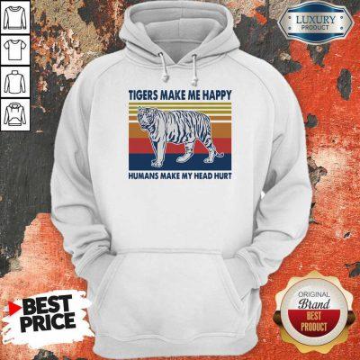 Premium Tigers Make Me Happy Humans Make My Head Hurt Vintage Hoodie