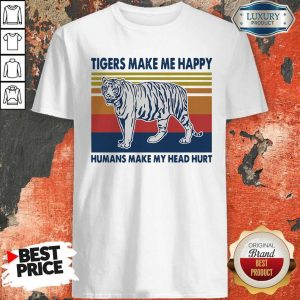 Premium Tigers Make Me Happy Humans Make My Head Hurt Vintage Shirt