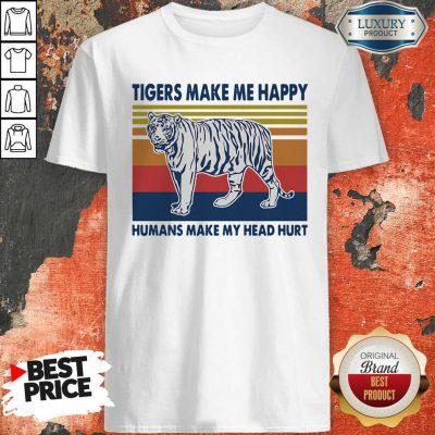 Premium Tigers Make Me Happy Humans Make My Head Hurt Vintage Shirt