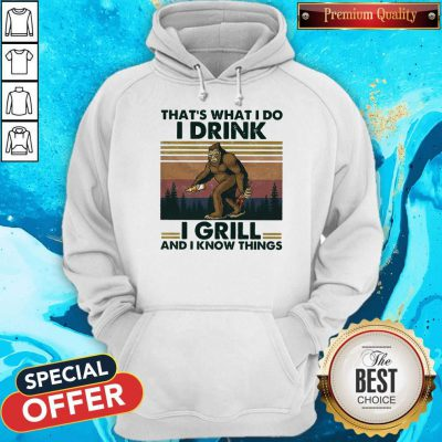 Pretty Bigfoot That's What I Do I Drink I Grill And I Know Things Vintage Hoodie