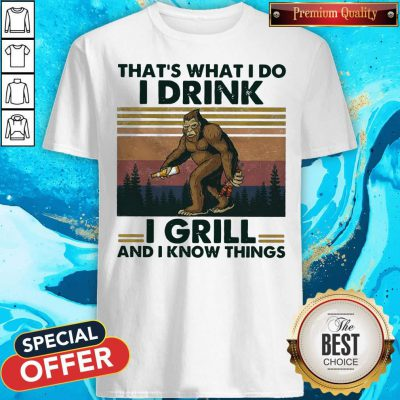 Pretty Bigfoot That's What I Do I Drink I Grill And I Know Things Vintage Shirt