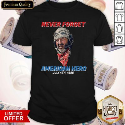Pretty Never Forget American Hero July 4th 1996 Shirt
