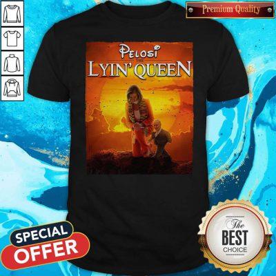 Pretty Pelosi The Lyin' Queen Shirt