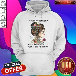 Top Tattooed Bookworm Inked And Educated Don't Stereotype Hoodie