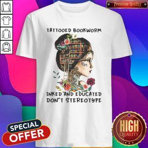 Top Tattooed Bookworm Inked And Educated Don't Stereotype Shirt