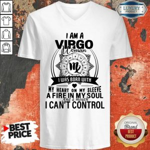Nice I Am A VIRGO Woman I Was Born With My Heart On My Sleeve A Fire In My Soul And A Mouth I Can't Control V-neck