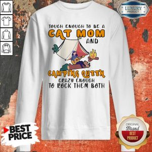 Original Tough Enough To Be A Cat Mom And Camping Queen Crazy Enough To Rock Them Both Fire Girl Sweatshirt