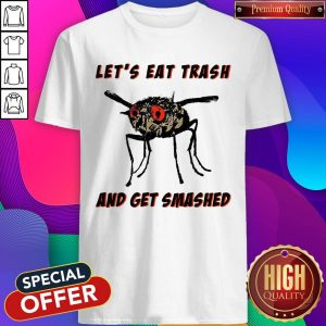Awesome Let's Eat Trash And Get Smashed Shirt