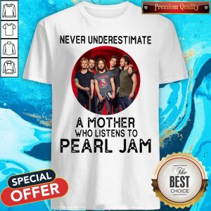 Awesome Never Underestimate A Mother Who Listens To Pearl Jam Moon Shirt