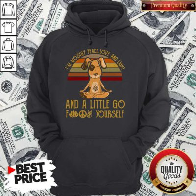 Funny Dog Yoga I'm Mostly Peace Love And Light And A Little Go Fuck Yourself Vintage Hoodie
