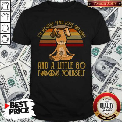 Funny Dog Yoga I'm Mostly Peace Love And Light And A Little Go Fuck Yourself Vintage Shirt
