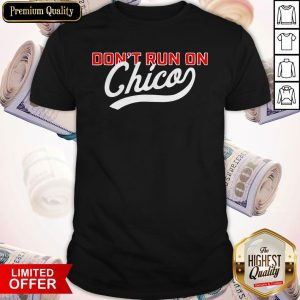 Funny Don't Run On Chico Shirt