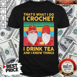 Funny Gnomes That's What I Do I Crochet I Drink Tea And I Know Things Vintage Shirt