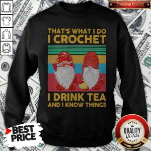 Funny Gnomes That's What I Do I Crochet I Drink Tea And I Know Things Vintage Sweatshirt
