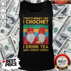Funny Gnomes That's What I Do I Crochet I Drink Tea And I Know Things Vintage Tank Top