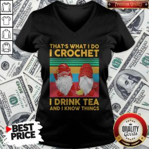Funny Gnomes That's What I Do I Crochet I Drink Tea And I Know Things Vintage V-neck