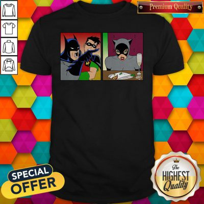 Funny Good Batman Yelling At Catwoman Shirt