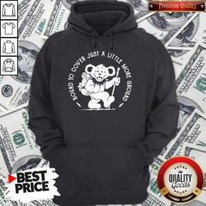 Funny Grateful Dead Bear Bound To Cover Just A Little More Ground Hoodie