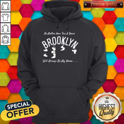 Funny No Matter How Far I Roam Brooklyn Will Always Be My Home Hoodie