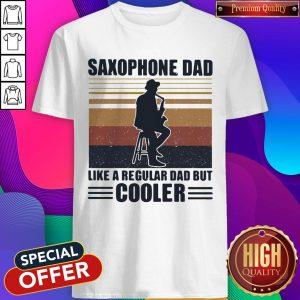 Funny Saxophone Dad Like A Regular Dad But Cooler Shirt