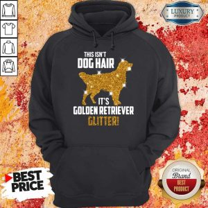 Funny This Isn't Dog Hair Its Golden Retriever Glitter Hoodie