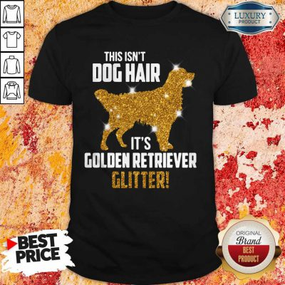Funny This Isn't Dog Hair Its Golden Retriever Glitter Shirt