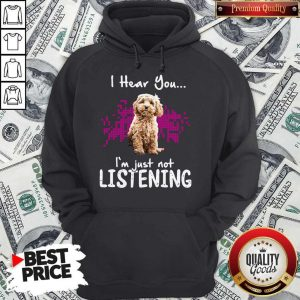 Good Cockapoo I Hear You I'm Just Not Listening Hoodie