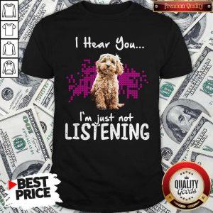 Good Cockapoo I Hear You I'm Just Not Listening Shirt