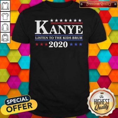 Good Kanye 2020 Listen To The Kids Bruh Shirt